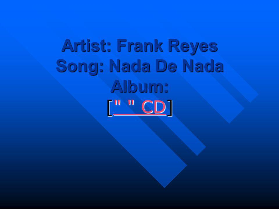 Artist: Frank Reyes Song: Nada De Nada Album: [ CD]